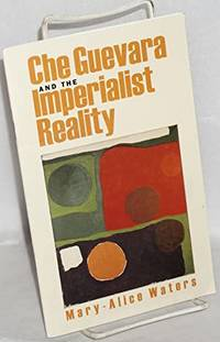 Che Guevara and the Imperialist reality by Mary-Alice Water - 1998 - from Orange Cat Bookshop (SKU: 396)