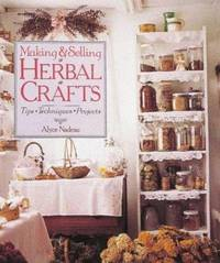 Making and Selling Herbal Crafts : Tips * Techniques * Projects by Alyce Nadeau - Hardcover - 1995 - from ThriftBooks (SKU: G0806931744I4N00)