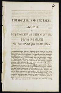 Philadelphia and the Lakes: Address to the Citizens of Pennsylvania, in Favor of a Railroad to connect Philadelphia with the Lakes