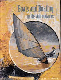 Boats and Boating in the Adirondacks by  Hallie E Bond - First printing - 1995 - from Iron Engine and Biblio.co.uk