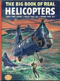 The Big Book of Real Helicopters.  How They Work, What They Do, Where They Fly by Knight, Clayton