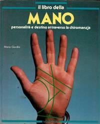 Il libro della mano. Personalit� e destino attraverso la chiromanzia.
