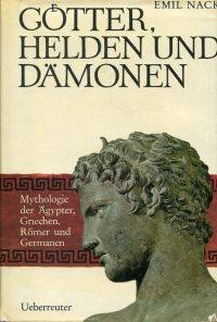 Götter Helden und Dämonen. by Nack, Emil - 1968