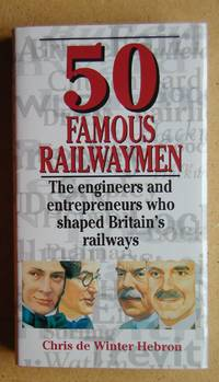 50 Famous Railwaymen: The Engineers and Entrepreneurs Who Shaped Britain's Railways.