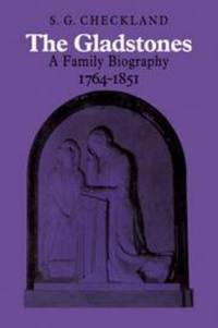 The Gladstones : A Family Biography, 1764-1851 by S. G. Checkland - Hardcover - 1971 - from ThriftBooks (SKU: G0521079667I3N01)