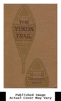 image of The Yukon Trail; a Tale of the North, by William MacLeod Raine; with Illustrations by George Ellis Wolfe