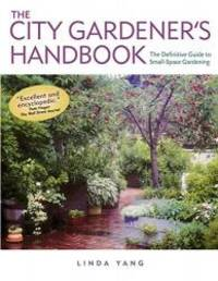 image of The City Gardener's Handbook: The Definitive Guide to Small Space Gardening