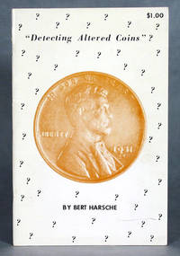 Detecting Altered Coins, U.S. Cents thru Gold Coins Frequently Altered