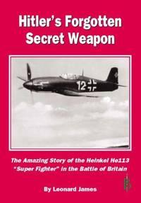 "Hitler's Forgotten Secret Weapon: The Amazing Story of the Heinkel He113 ""Super..."