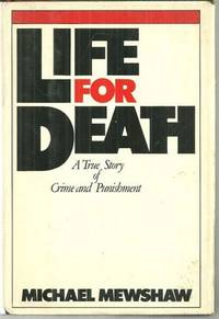 LIFE FOR DEATH A True Story of Crime and Punishment