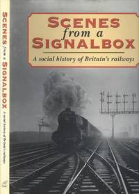 Scenes From a Signalbox  - A Social History of Britain's Railways.