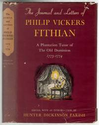 Journal & Letters of Philip Vickers Fithian, 1773-1774: A Plantation Tutor of the Old Dominion
