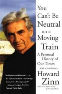 image of You Can't Be Neutral on a Moving Train: A Personal History of Our Times