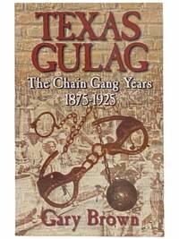Texas Gulag: The Chain Gang Years, 1875-1925
