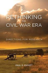 Rethinking the Civil War Era: Directions for Research by Paul D. Escott - 2018
