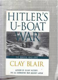 Hitler's U-Boat War: The Hunted by Clay Blair - 1998