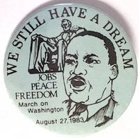 image of We still have a dream! / Jobs - Peace - Freedom / March on Washington August 27, 1983 [pinback button]