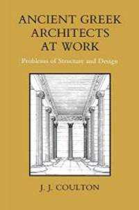 image of Ancient Greek Architects at Work: Problems of Structure and Design