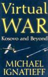 Virtual War: Kosovo and Beyond by Michael Ignatieff - 2000-05-01 - from Books Express and Biblio.com