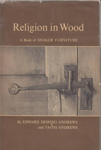 Religion in Wood: A Book of Shaker Furniture by Edward Deming Andrews and Faith Andrews - 1966