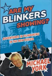 ARE MY BLINKERS SHOWING?: ADVENTURES IN FILMAKING IN THE NEW RUSSIA