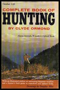 OUTDOOR LIFE COMPLETE BOOK OF HUNTING  - Game Animals - Waterfowl - Upland Birds