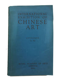Catalogue of the International Exhibition of Chinese Art 1935-6