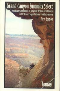 Grand Canyon Summits Select: an Obscure Compilation of Sixty Nine Remote  Ascent Routes in the Grand Canyon National Park Backcountry
