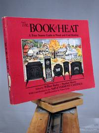 The Book of Heat: A Four Season Guide to Wood and Coal Heating by William J. Busha; Stephen Morris - Paperback - 1st Edition 1st Printing - 1982 - from Henniker Book Farm and Biblio.co.uk