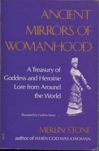 Ancient Mirrors of Womanhood: a Treasury of Goddess and Heroine Lore from  around the World