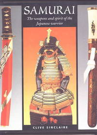 SAMURAI:  THE WEAPONS AND SPIRIT OF THE JAPANESE WARRIOR.
