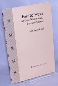 East & West:  Ancient Wisdom and Modern Science