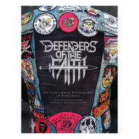 DEFENDERS OF THE FAITH: The Heavy Metal Photography of Peter Beste. Edited by Johan Kugelberg. Foreword by Biff Byford of Saxon