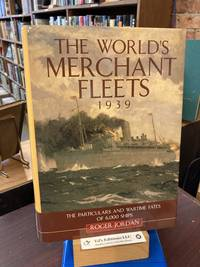 The World's Merchant Fleets, 1939: The Particulars and Wartime Fates of 6,000 Ships