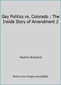 Gay Politics vs. Colorado : The Inside Story of Amendment 2