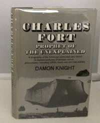 Charles Fort Prophet of the Unexplained by  Damon Knight - 1st Edition; 1st Printing - 1970 - from S. Howlett-West Books (member of ABAA & ILAB) (SKU: A33625)