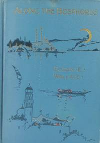 Along the Bosphorus, and Other Sketches [First Edition]