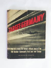 Target: Germany - The U.S. Army Air Forces' Official Story of the VIII Bomber Command's First Year Over Europe