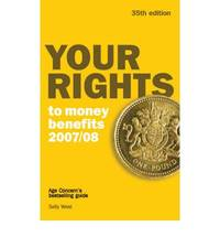 Your Rights to Money Benefits 2007/08: Age Concern's Bestselling Guide