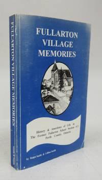 Fullarton Village Memories: History & Anecdotes of Life in The Former Fullarton School Section # 3, Perth County, Ontario