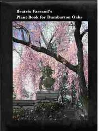 Beatrix Farrand's Plant Book for Dumbarton Oaks by Farrand, Beatrix; McGuire, Diane Kostial - 1993