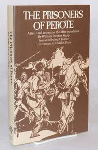 The prisoners of Perote. A firsthand account of the Mier expedition, foreward by Joe B. Franz, illustrations by Charles Shaw