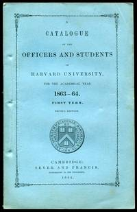 A Catalogue of the Officers and Students of Harvard University for the Academic Year 1863-64
