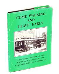 Come Walking and Leave Early, A Pictorial History of the Chatham Wallaceburg and Lake Erie Railway Co.