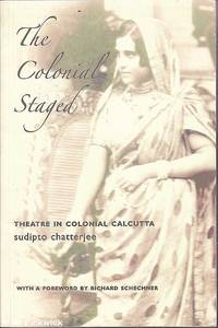 The Colonial Staged: Theatre in Colonial Calcutta