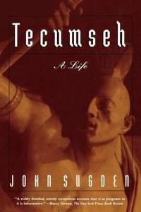 Tecumseh : A Life by John Sugden - 1999
