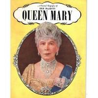 A PICTORIAL BIOGRAPHY OF HER MAJESTY QUEEN MARY