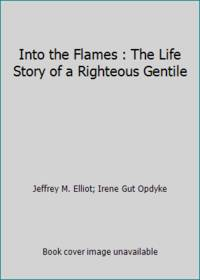 Into the Flames : The Life Story of a Righteous Gentile