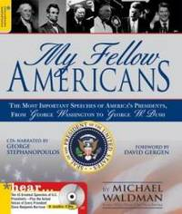 My Fellow Americans: The Most Important Speeches of America's Presidents, from George Washington...
