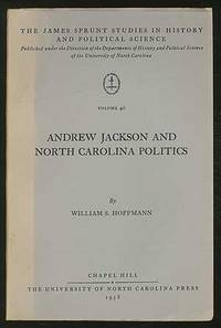 Andrew Jackson and North Carolina Politics [The James Sprunt Studies in History and Political Science, Volume 40]